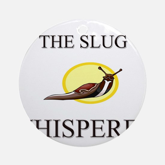 The Slug Whisperer Ornament (Round)