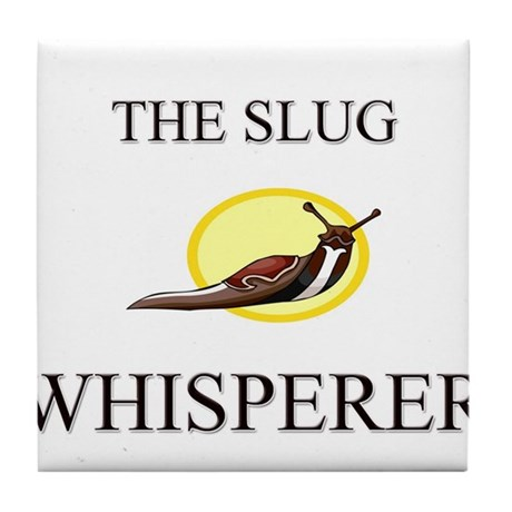 The Slug Whisperer Tile Coaster