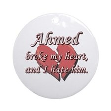 Ahmed broke my heart and I hate him Ornament (Roun
