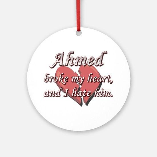 Ahmed broke my heart and I hate him Ornament (Roun