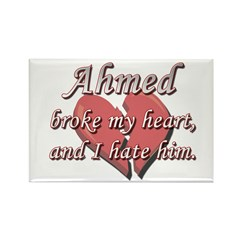 Ahmed broke my heart and I hate him Rectangle Magn