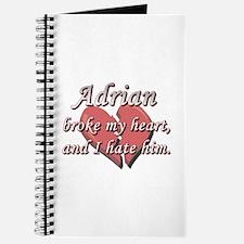 Adrian broke my heart and I hate him Journal