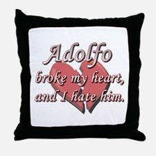 Adolfo broke my heart and I hate him Throw Pillow