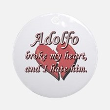 Adolfo broke my heart and I hate him Ornament (Rou