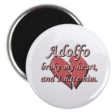 """Adolfo broke my heart and I hate him 2.25"""" Magnet"""
