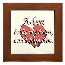 Aden broke my heart and I hate him Framed Tile
