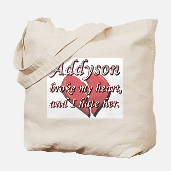 Addyson broke my heart and I hate her Tote Bag