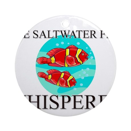 The Saltwater Fish Whisperer Ornament (Round)