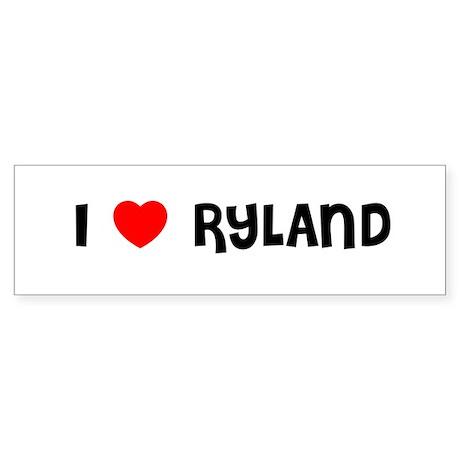 I LOVE RYLAND Bumper Sticker