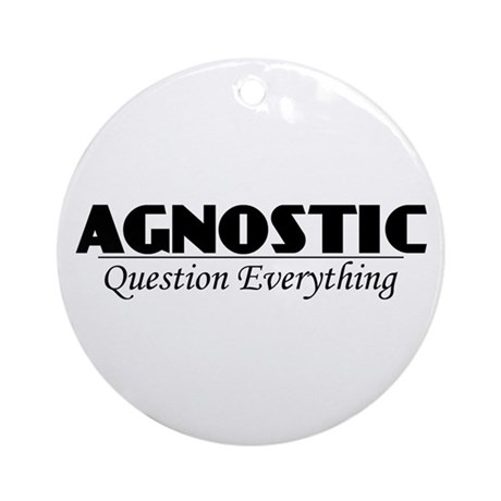 Agnostic Question Everything Ornament (Round)