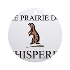The Prairie Dog Whisperer Ornament (Round)