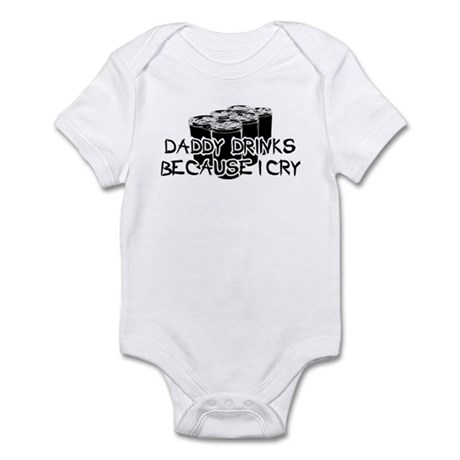 Daddy drinks because I cry Infant Bodysuit