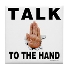 Talk to the Hand Tile Coaster