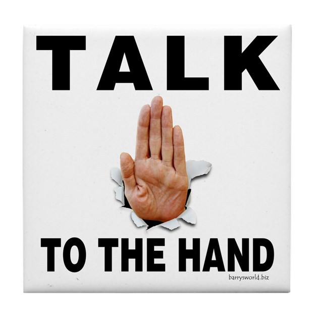 Talk to the Hand Tile Coaster by barrysworld