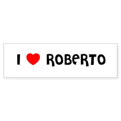 I LOVE ROBERTO Bumper Sticker