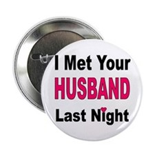 "I MET YOUR HUSBAND LAST NIGHT 2.25"" Button"