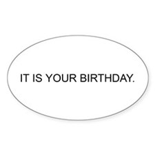 IT IS YOUR BIRTHDAY. Oval Decal