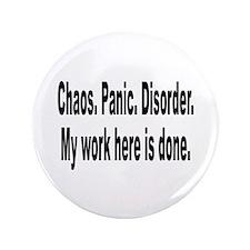 "Chaos Panic Disorder Humor 3.5"" Button"