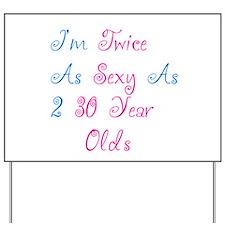 Twice as Sexy as 2 30 Year Ol Yard Sign