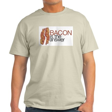 """Bacon is the Answer"" Light T-Shirt"