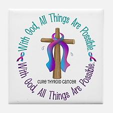 With God THYROID CANCER Tile Coaster