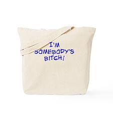 I'm Somebody's Bitch! Tote Bag