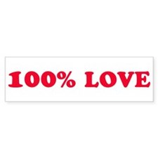 100% LOVE Bumper Bumper Sticker