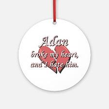 Adan broke my heart and I hate him Ornament (Round