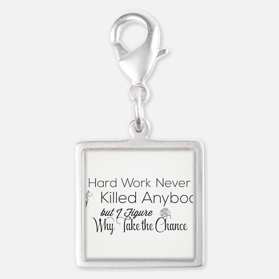 Hard Work Never Killed Anybody but I Figure Charms