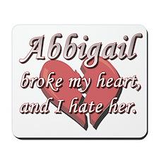 Abbigail broke my heart and I hate her Mousepad