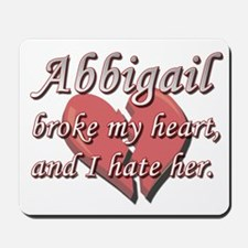 Abbigail broke my heart and I hate her Mousepad