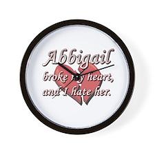 Abbigail broke my heart and I hate her Wall Clock