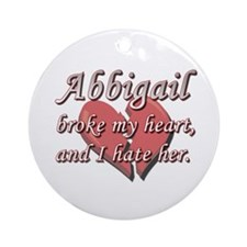 Abbigail broke my heart and I hate her Ornament (R