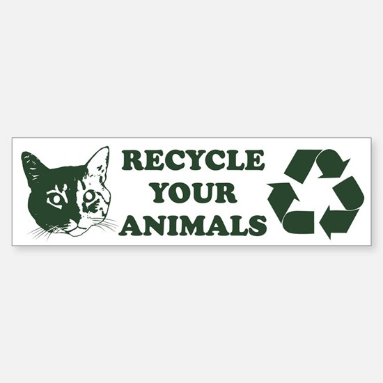 Recycle your animals Bumper Bumper Bumper Sticker