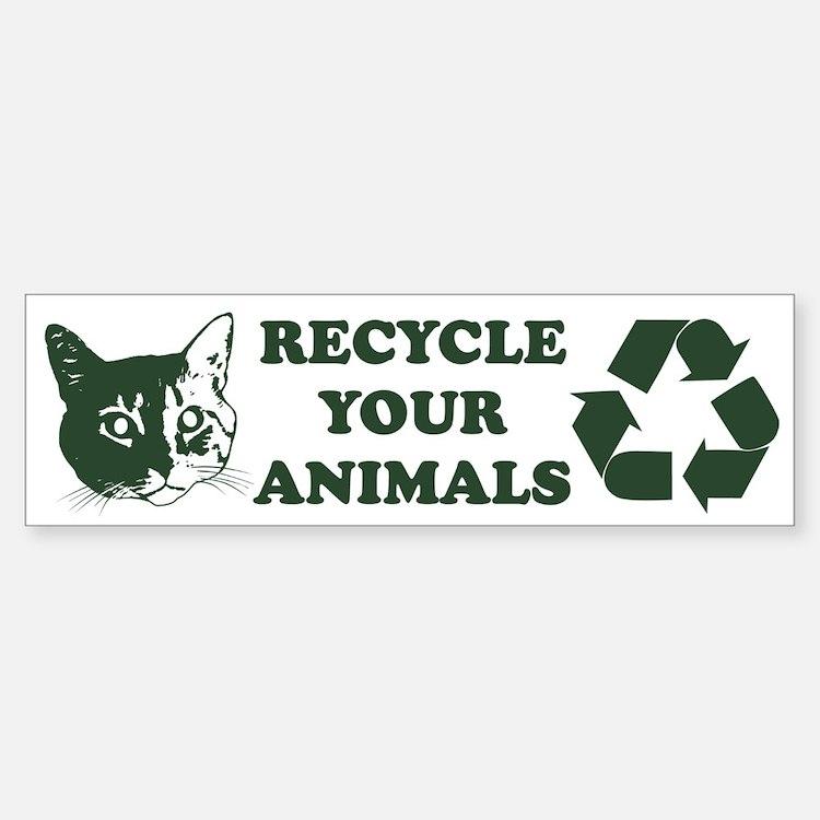 Recycle your animals Bumper Bumper Bumper Sticker