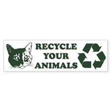 Recycle your animals Bumper Bumper Stickers