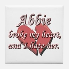 Abbie broke my heart and I hate her Tile Coaster