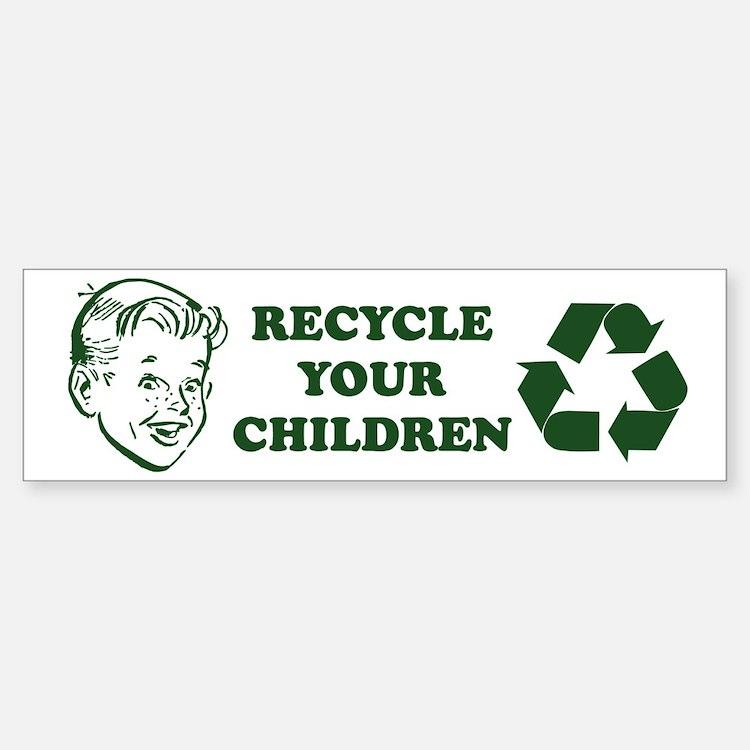 Recycle your children Bumper Bumper Sticker