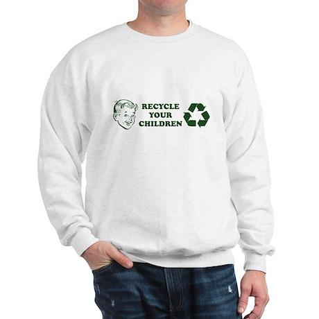 Recycle your children Sweatshirt