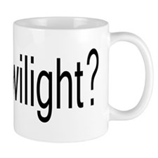 Got Twilight? Mug