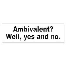 Ambivalent Attitude Humor Bumper Car Sticker