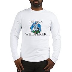 The Duck Whisperer Long Sleeve T-Shirt