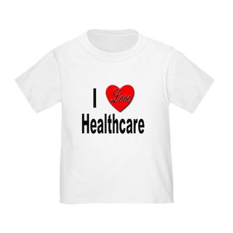 I Love Healthcare (Front) Toddler T-Shirt