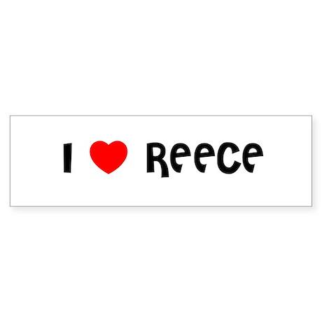 I LOVE REECE Bumper Sticker