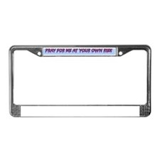Pray for Me at Your Own Risk License Plate Frame