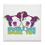DOUBLE DOG DARE YOU Tile Coaster