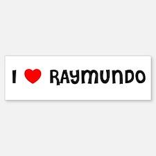 I LOVE RAYMUNDO Bumper Bumper Bumper Sticker