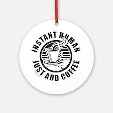 JUST ADD COFFEE Ornament (Round)