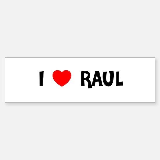 I LOVE RAUL Bumper Bumper Bumper Sticker