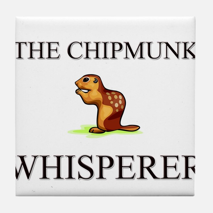 The Chipmunk Whisperer Tile Coaster